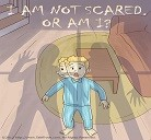I'm not scared. Or am I?